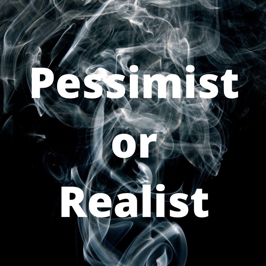 Pessimist or Realist